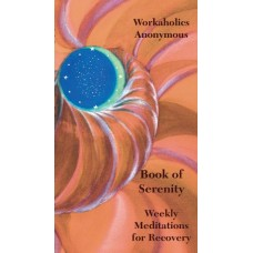 The Workaholics Anonymous Book of Serenity